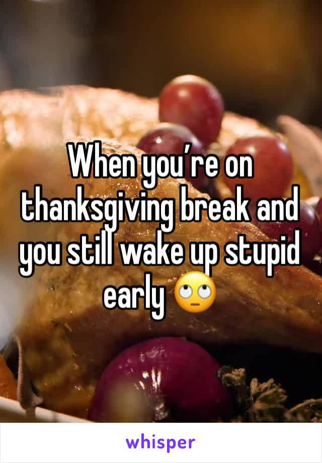 When you're on thanksgiving break and you still wake up stupid early 🙄