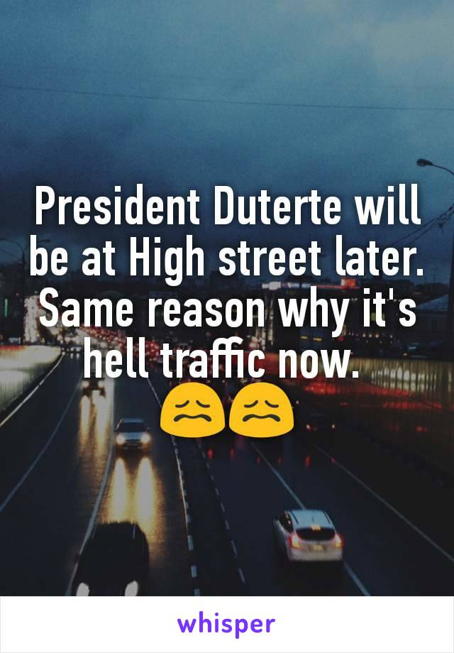 President Duterte will be at High street later. Same reason why it's hell traffic now.  😖😖