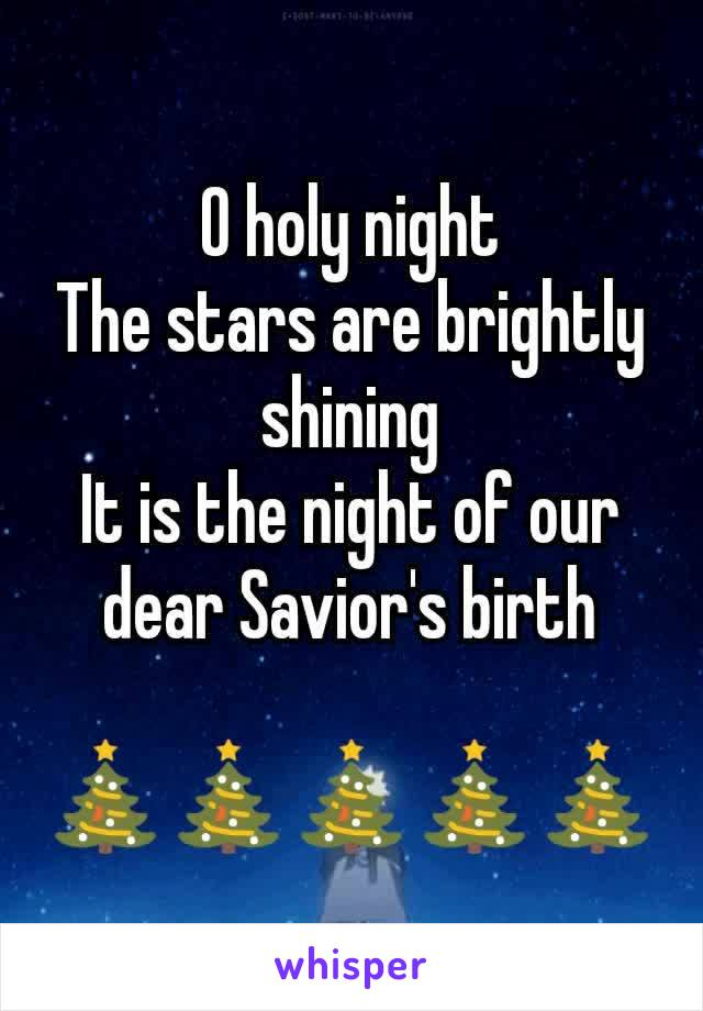 O holy night The stars are brightly shining It is the night of our dear Savior's birth  🎄🎄🎄🎄🎄