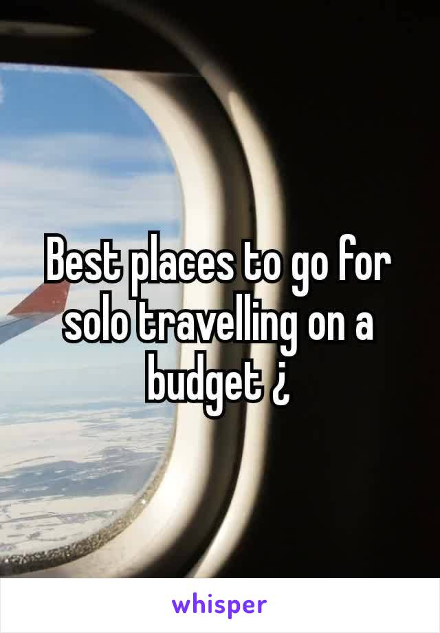 Best places to go for solo travelling on a budget ¿