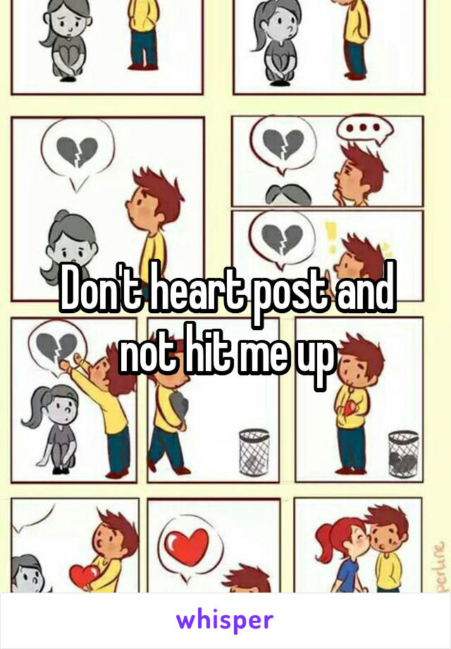 Don't heart post and not hit me up