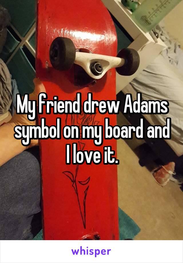 My friend drew Adams symbol on my board and I love it.