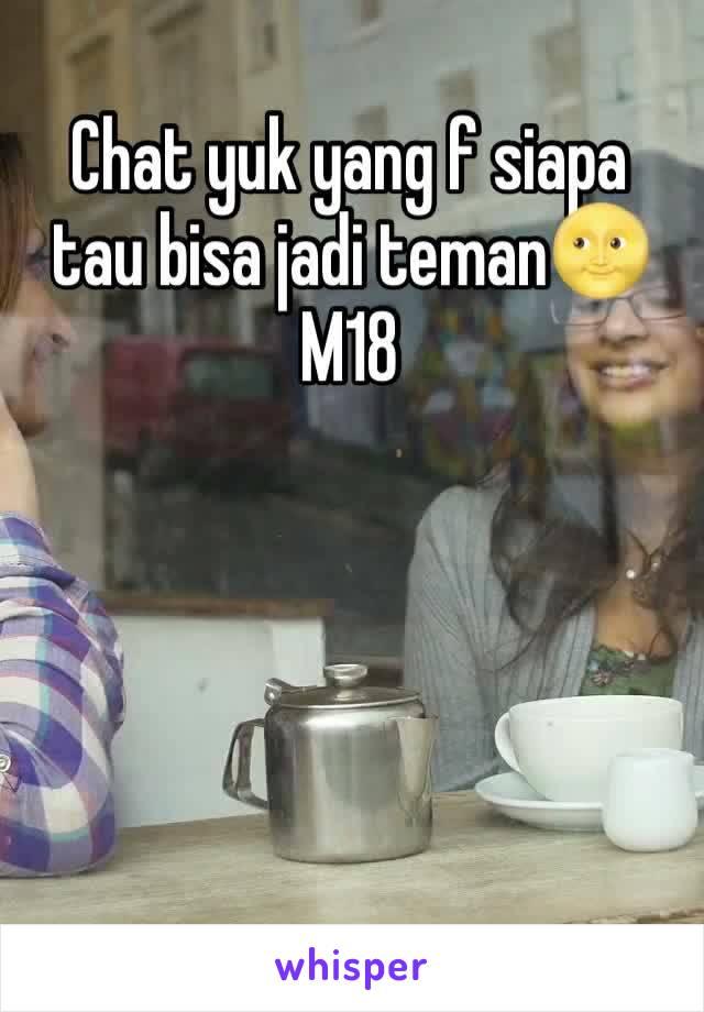 Chat yuk yang f siapa tau bisa jadi teman🌝 M18