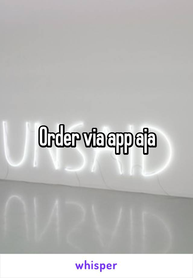 Order via app aja