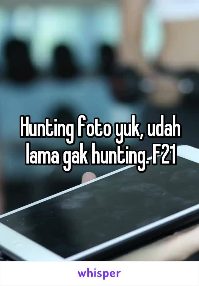 Hunting foto yuk, udah lama gak hunting. F21