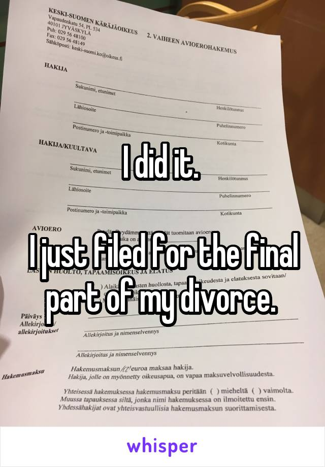 I did it.   I just filed for the final part of my divorce.