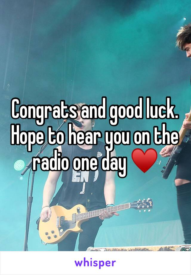 Congrats and good luck. Hope to hear you on the radio one day ♥️