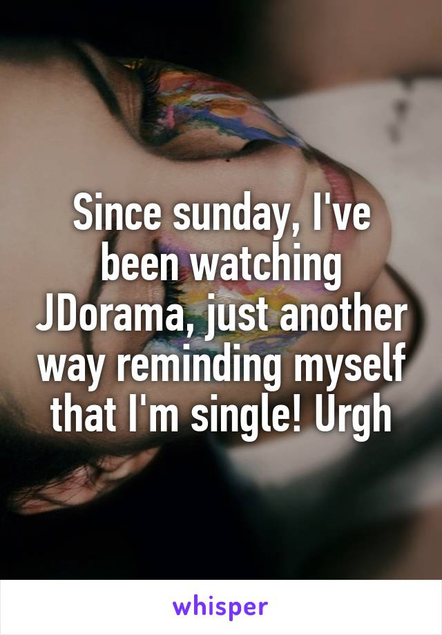 Since sunday, I've been watching JDorama, just another way reminding myself that I'm single! Urgh