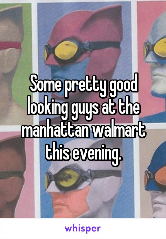 Some pretty good looking guys at the manhattan walmart this evening.