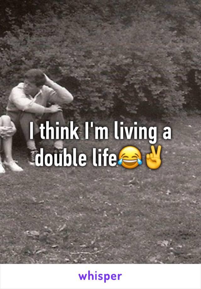 I think I'm living a double life😂✌️️