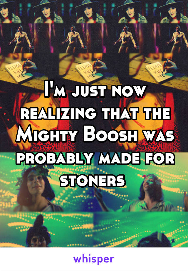 I'm just now realizing that the Mighty Boosh was probably made for stoners