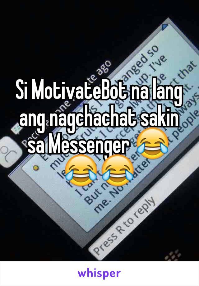 Si MotivateBot na lang ang nagchachat sakin sa Messenger 😂😂😂