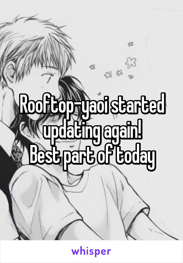 Rooftop-yaoi started updating again! Best part of today