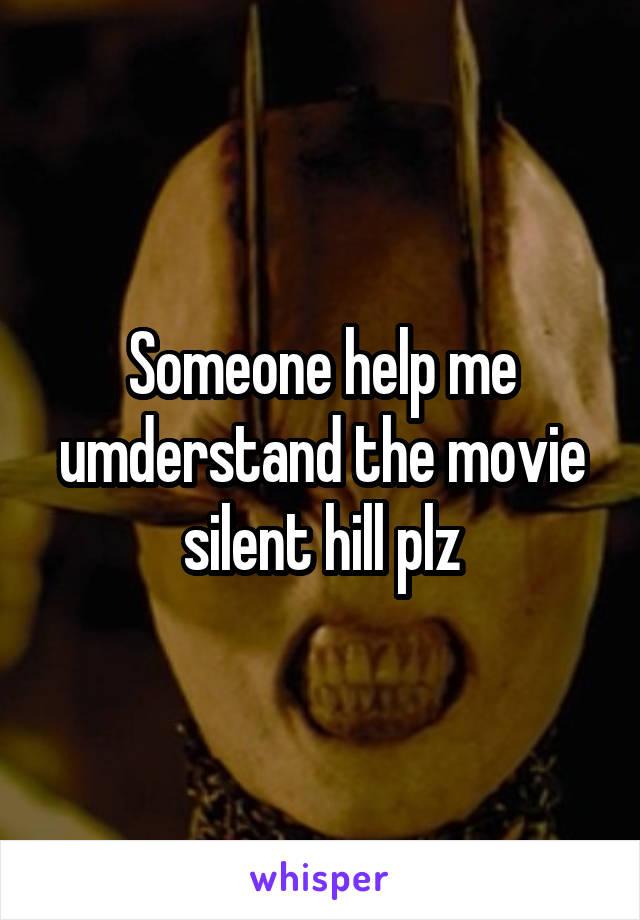 Someone help me umderstand the movie silent hill plz