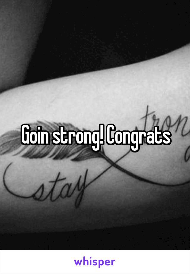 Goin strong! Congrats
