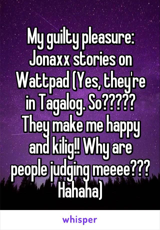 My guilty pleasure: Jonaxx stories on Wattpad (Yes, they're