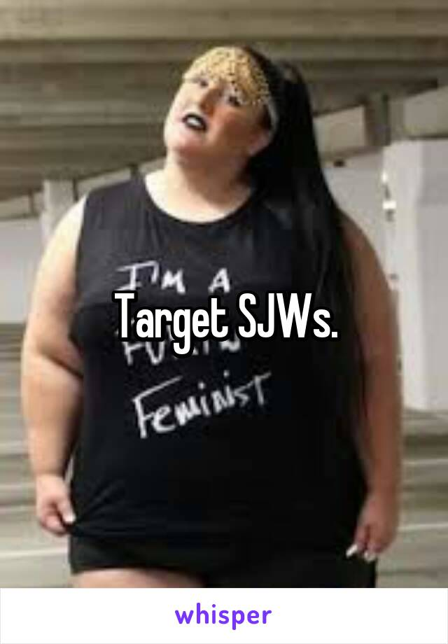 Target SJWs.