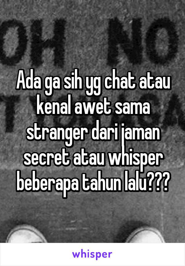 Ada ga sih yg chat atau kenal awet sama stranger dari jaman secret atau whisper beberapa tahun lalu???