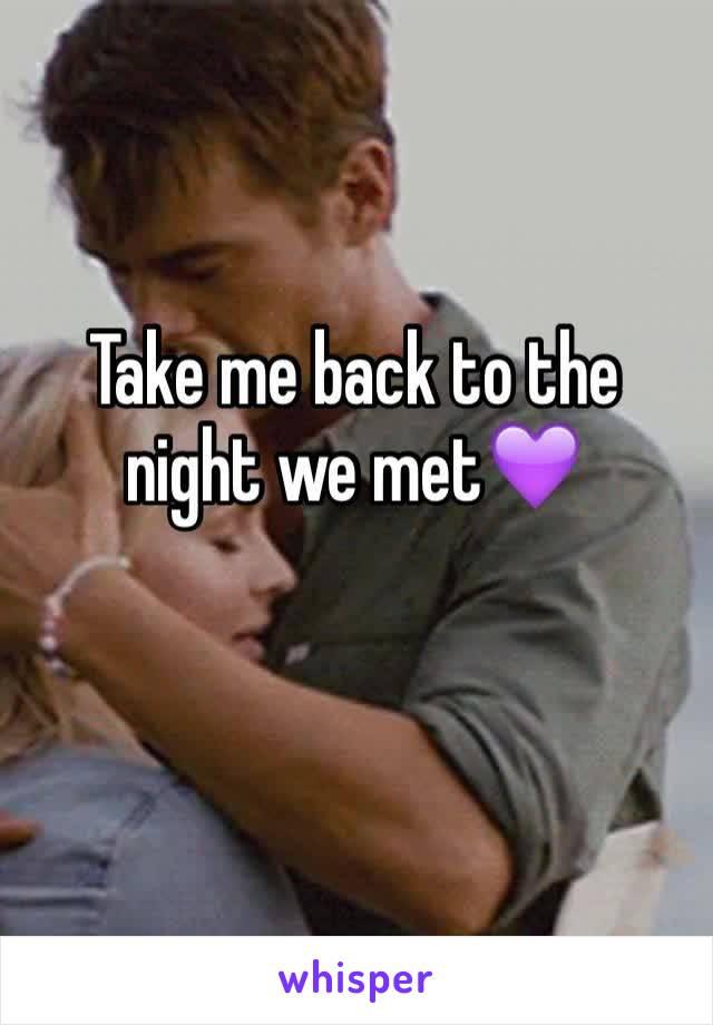 Take me back to the night we met💜