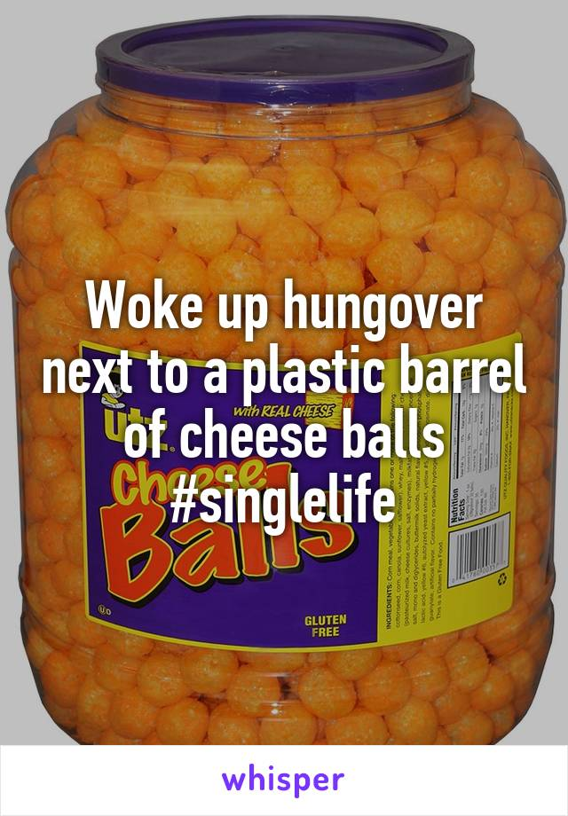 Woke up hungover next to a plastic barrel of cheese balls #singlelife