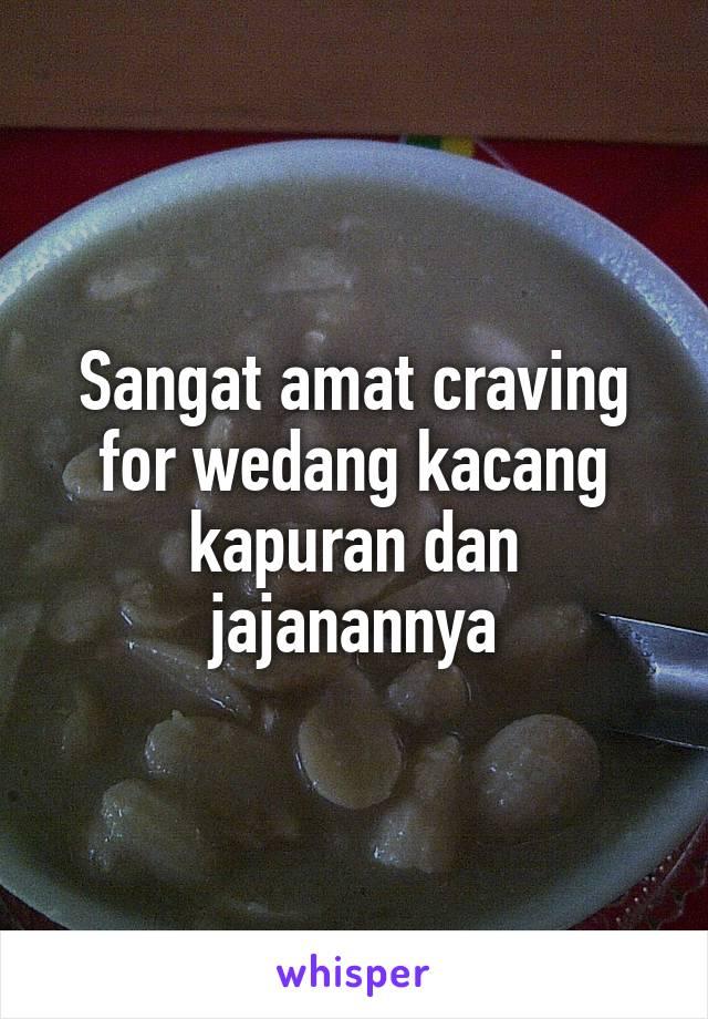 Sangat amat craving for wedang kacang kapuran dan jajanannya