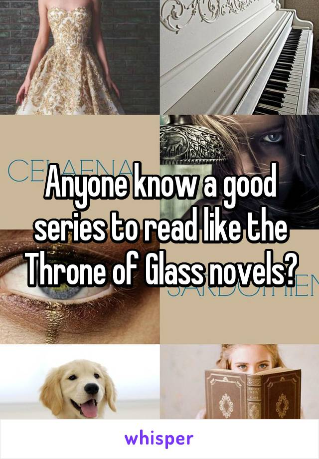 Anyone know a good series to read like the Throne of Glass novels?