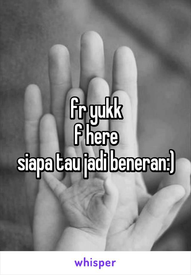 fr yukk f here siapa tau jadi beneran:)