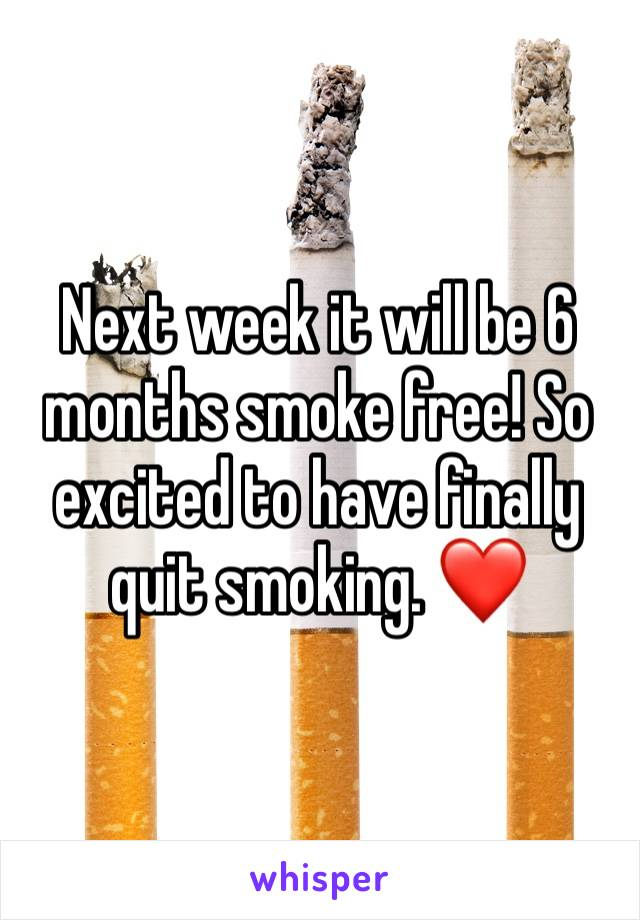 Next week it will be 6 months smoke free! So excited to have finally quit smoking. ❤️