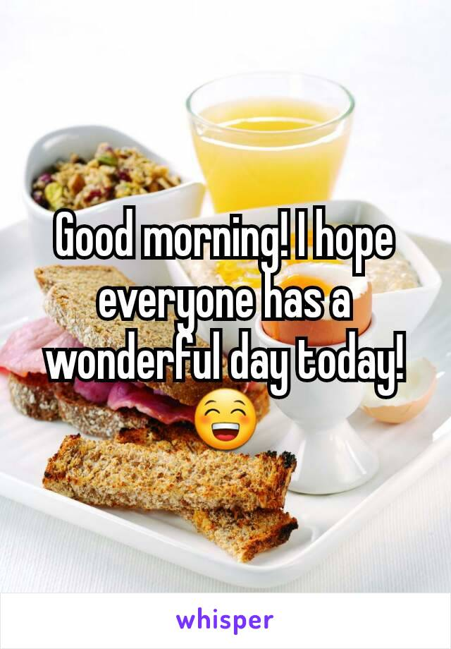 Good morning! I hope everyone has a wonderful day today!😁