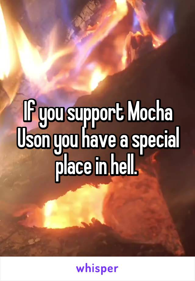 If you support Mocha Uson you have a special place in hell.