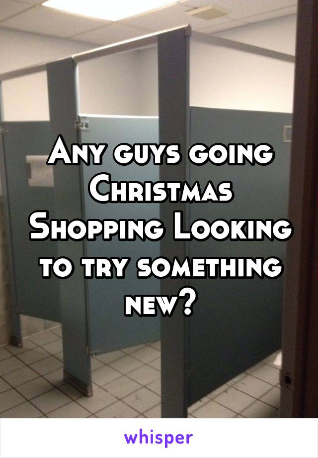 Any guys going Christmas Shopping Looking to try something new?