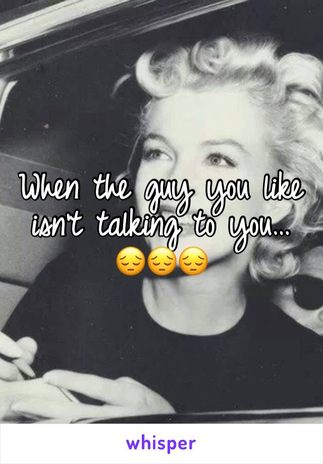 When the guy you like isn't talking to you… 😔😔😔