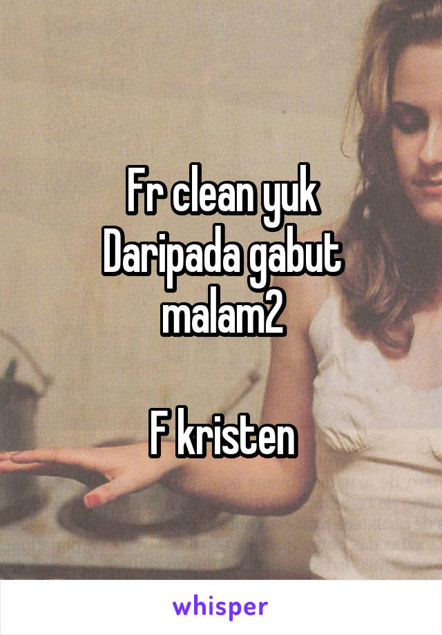 Fr clean yuk Daripada gabut malam2  F kristen
