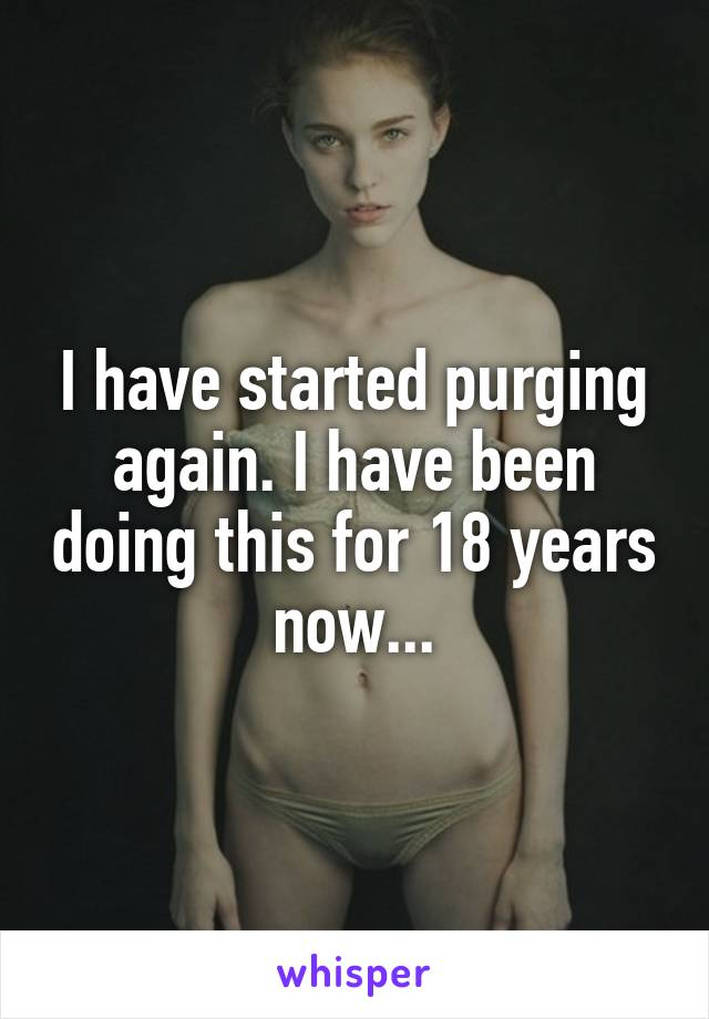 I have started purging again. I have been doing this for 18 years now...
