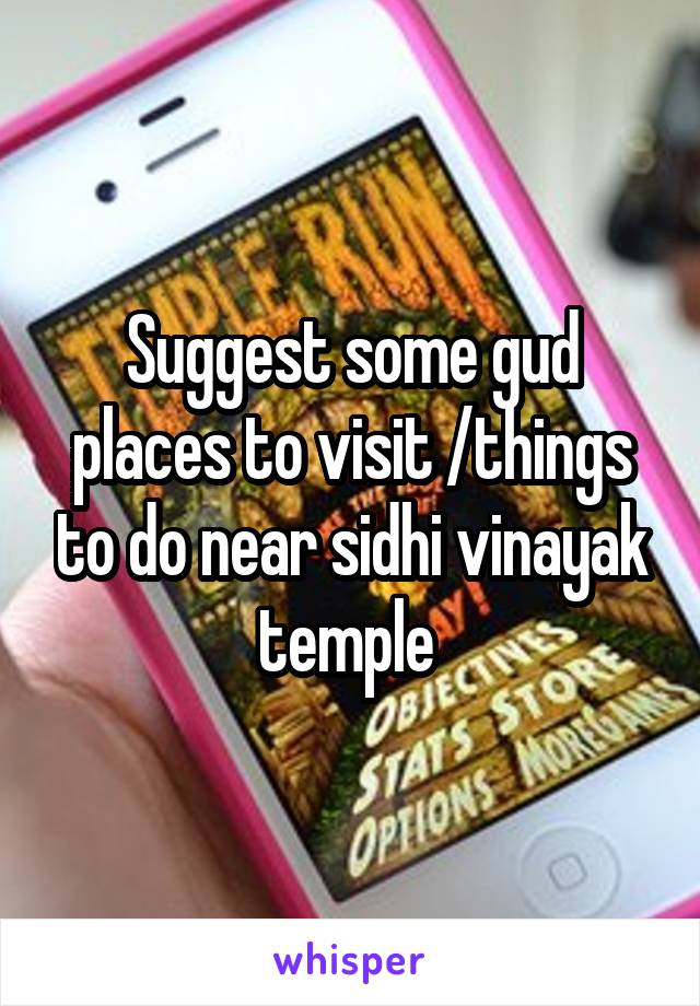Suggest some gud places to visit /things to do near sidhi vinayak temple