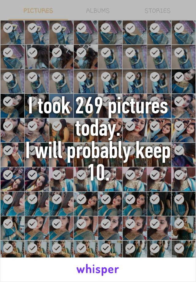 I took 269 pictures today. I will probably keep 10.