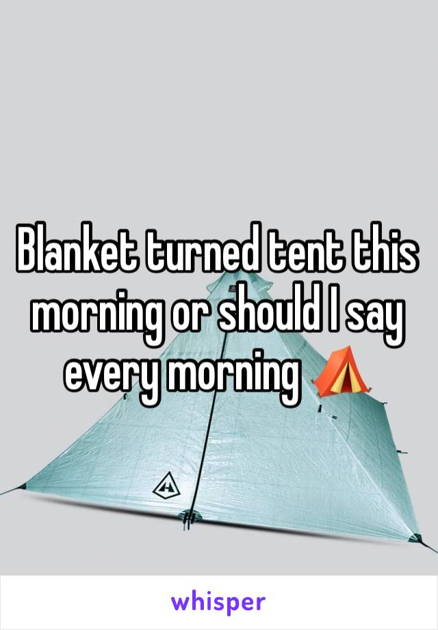 Blanket turned tent this morning or should I say every morning ⛺️