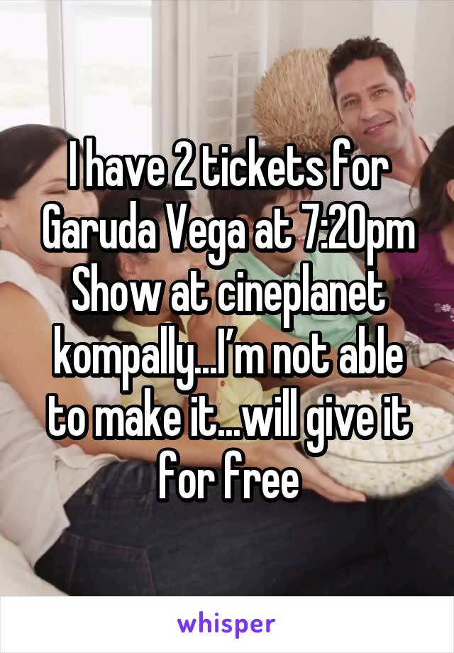 I have 2 tickets for Garuda Vega at 7:20pm Show at cineplanet kompally...I'm not able to make it...will give it for free