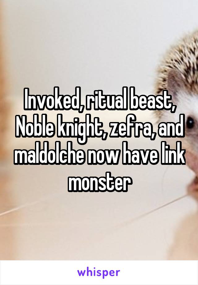 Invoked, ritual beast, Noble knight, zefra, and maldolche now have link monster