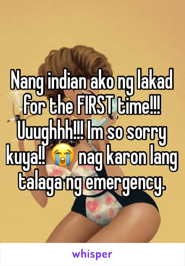 Nang indian ako ng lakad for the FIRST time!!! Uuughhh!!! Im so sorry kuya!! 😭 nag karon lang talaga ng emergency.