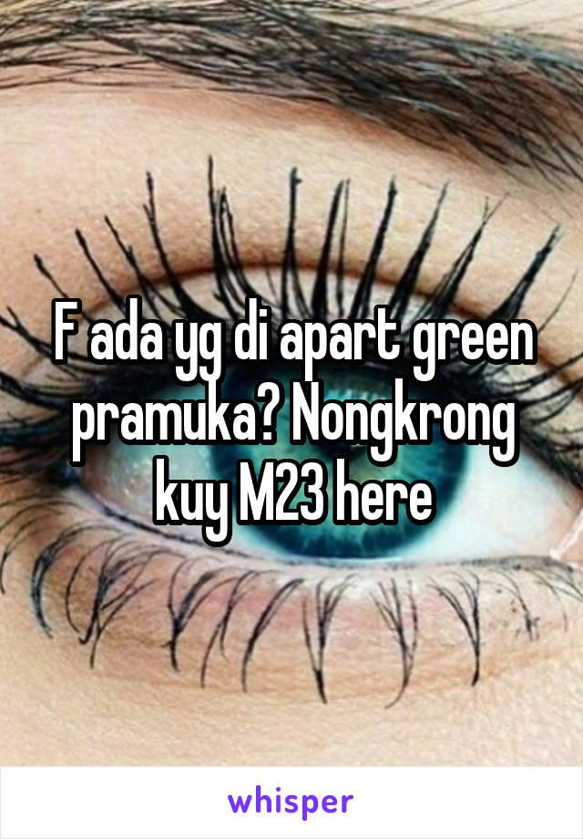 F ada yg di apart green pramuka? Nongkrong kuy M23 here