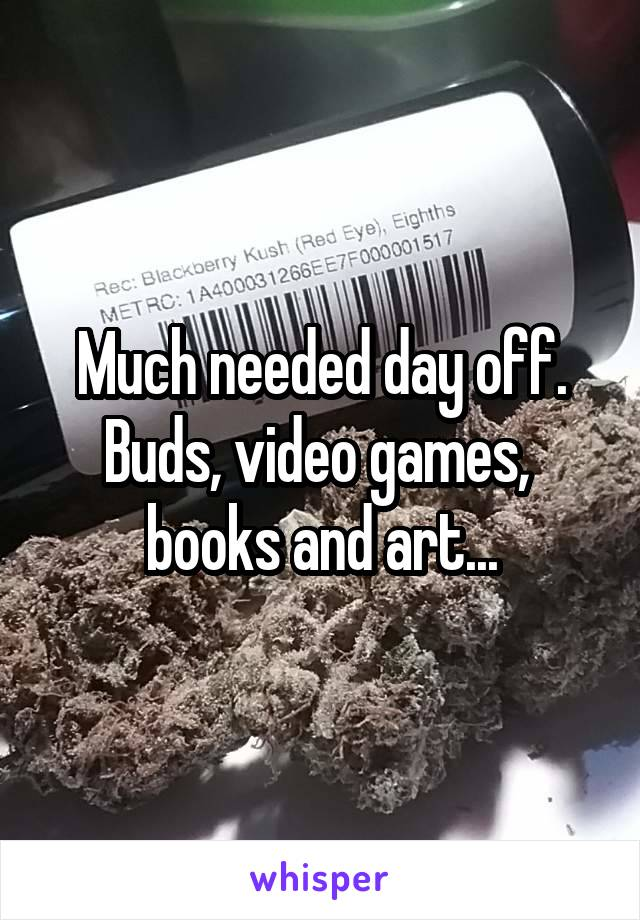 Much needed day off. Buds, video games,  books and art...