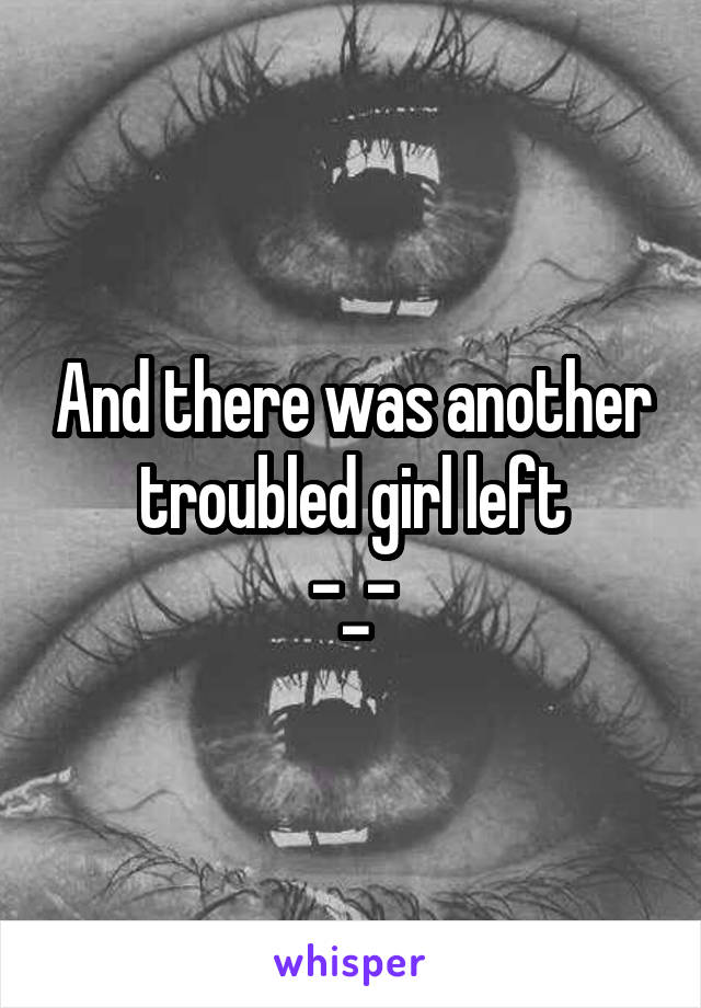 And there was another troubled girl left -_-