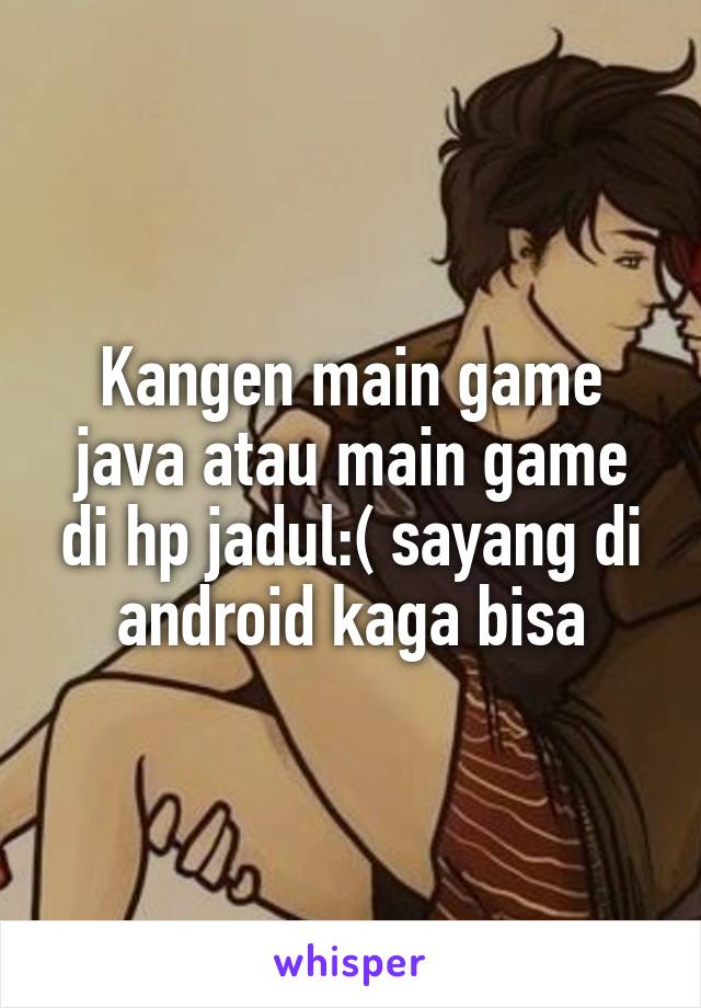 Kangen main game java atau main game di hp jadul:( sayang di android kaga bisa