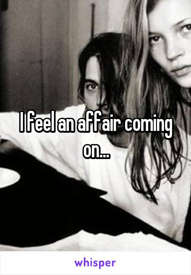 I feel an affair coming on...