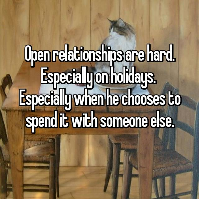Open relationships are hard. Especially on holidays.  Especially when he chooses to spend it with someone else.