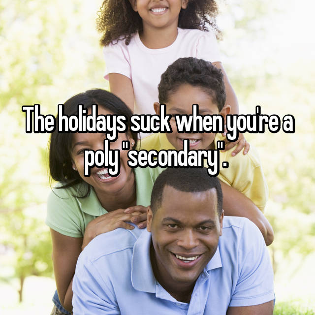 "The holidays suck when you're a poly ""secondary""."