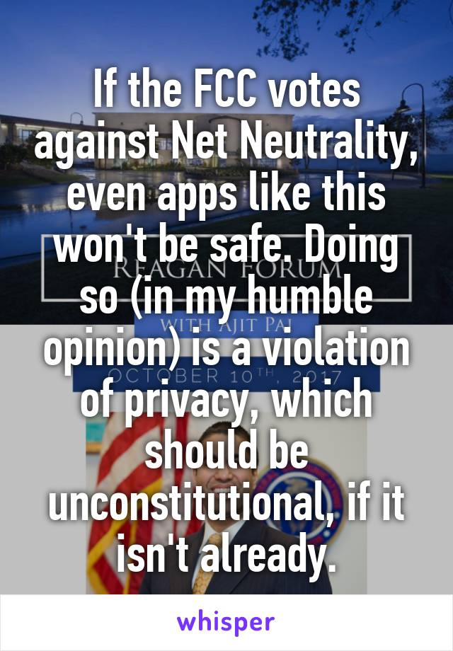 If the FCC votes against Net Neutrality, even apps like this won't be safe. Doing so (in my humble opinion) is a violation of privacy, which should be unconstitutional, if it isn't already.