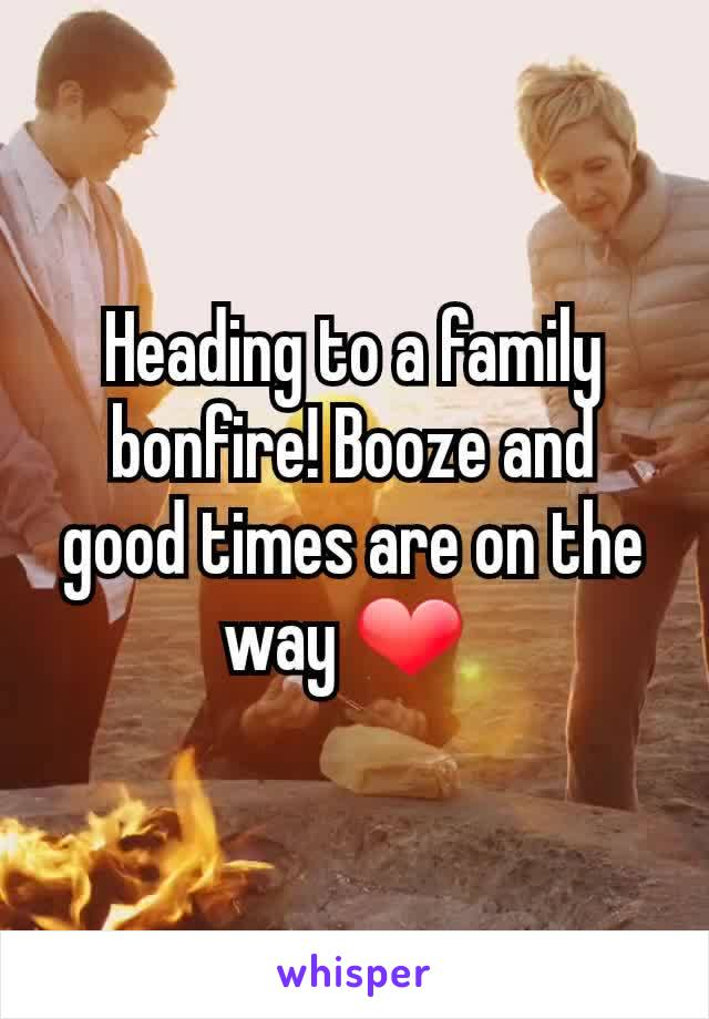 Heading to a family bonfire! Booze and good times are on the way ❤