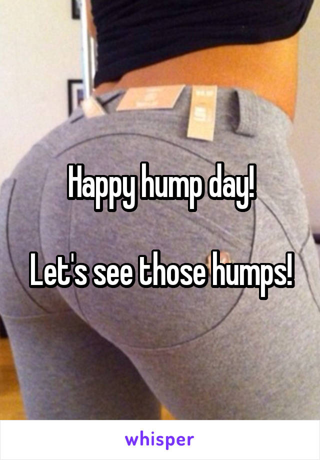 Happy hump day!  Let's see those humps!